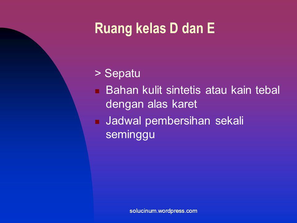 Ruang kelas D dan E > Sarung tangan : Bahan dan model seperti untuk kelas A, B, C Tida perlu disterilan Penggantian setiap kali rusak solucinum.wordpress.com