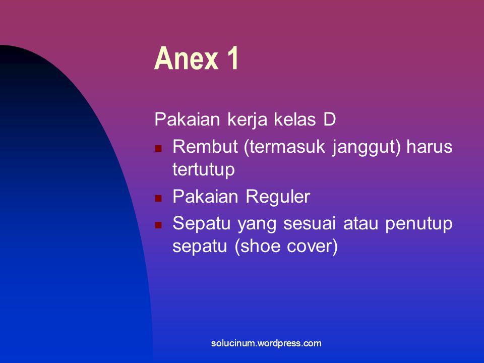 Anex 1 Pakaian kerja kelas D Rembut (termasuk janggut) harus tertutup Pakaian Reguler Sepatu yang sesuai atau penutup sepatu (shoe cover) solucinum.wordpress.com