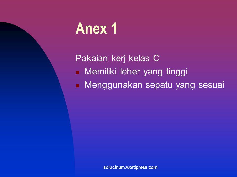 Anex 1 Pakaian kerj kelas C Memiliki leher yang tinggi Menggunakan sepatu yang sesuai solucinum.wordpress.com