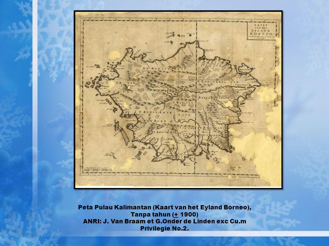 Peta Pulau Kalimantan (Kaart van het Eyland Borneo), Tanpa tahun (+ 1900) ANRI: J.