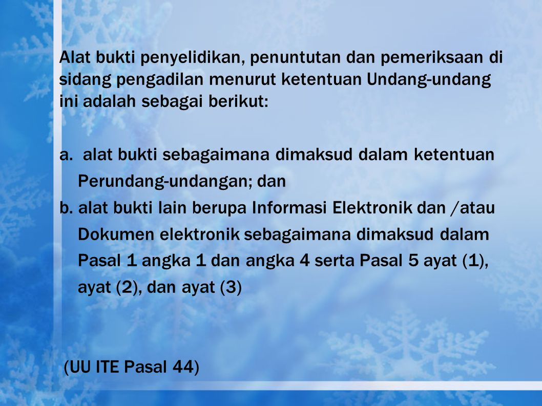 (UU ITE Pasal 5Ayat (1)) Dalam hal terdapat ketentuan lain selain yang diatur dalam Pasal 5 ayat (4) yang mensyaratkan bahwa suatu informasi harus ber