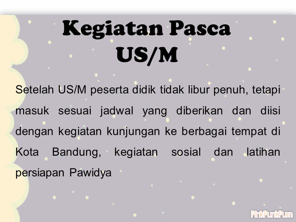Setelah US/M peserta didik tidak libur penuh, tetapi masuk sesuai jadwal yang diberikan dan diisi dengan kegiatan kunjungan ke berbagai tempat di Kota Bandung, kegiatan sosial dan latihan persiapan Pawidya Kegiatan Pasca US/M