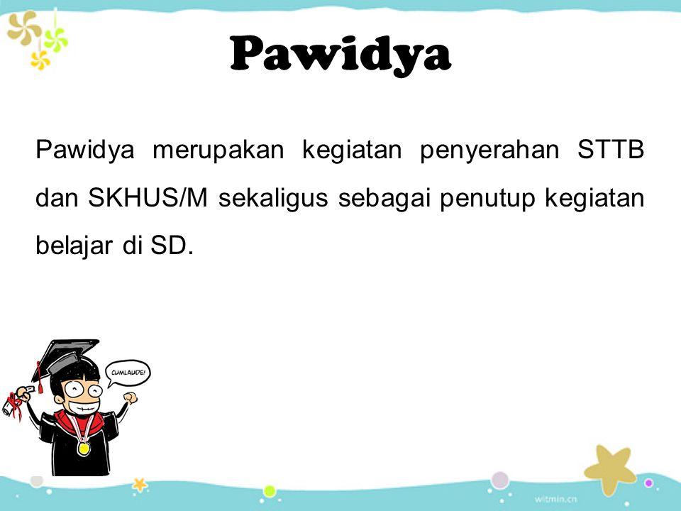 Pawidya merupakan kegiatan penyerahan STTB dan SKHUS/M sekaligus sebagai penutup kegiatan belajar di SD.