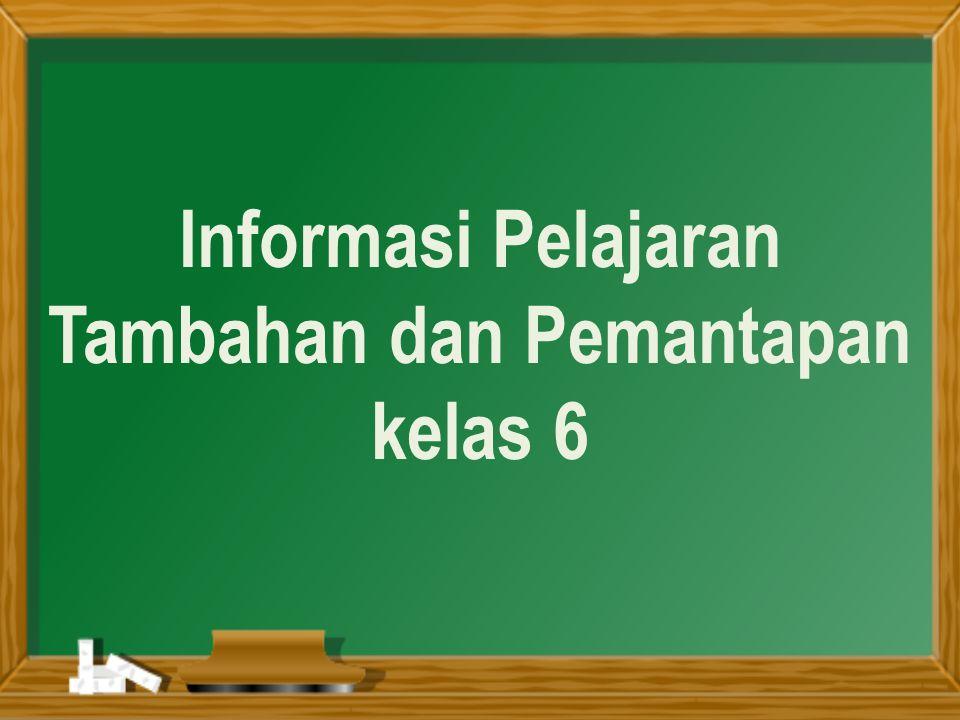 Informasi Pelajaran Tambahan dan Pemantapan kelas 6