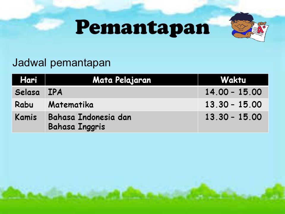 Jadwal pemantapan Pemantapan HariMata PelajaranWaktu SelasaIPA14.00 – 15.00 RabuMatematika13.30 – 15.00 KamisBahasa Indonesia dan Bahasa Inggris 13.30 – 15.00