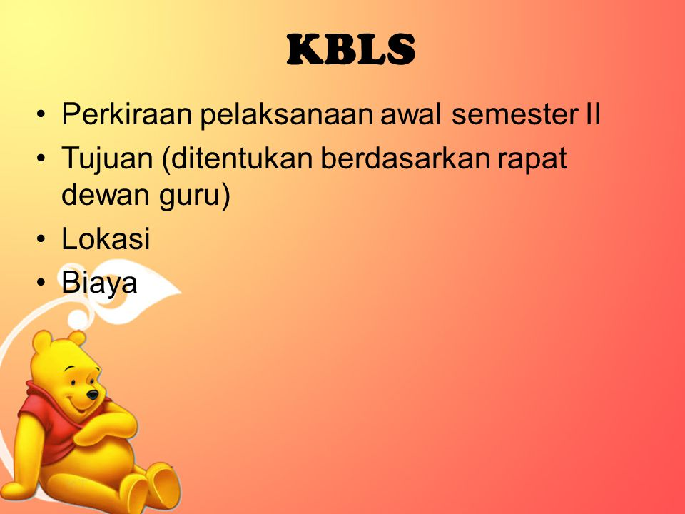 Perkiraan pelaksanaan awal semester II Tujuan (ditentukan berdasarkan rapat dewan guru) Lokasi Biaya KBLS