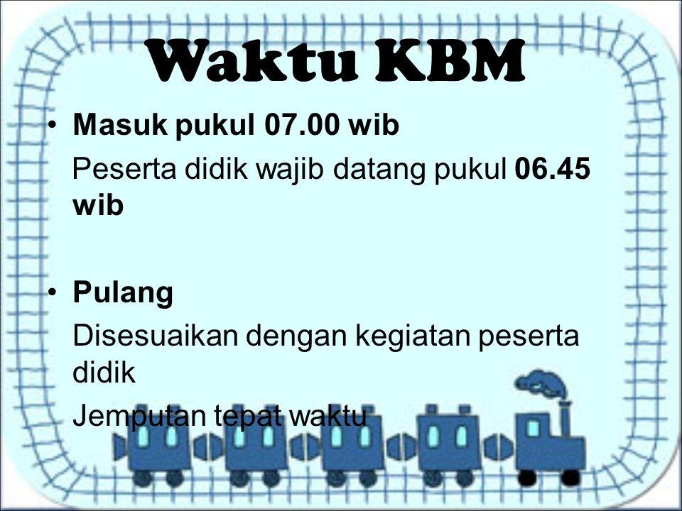 Masuk pukul 07.00 wib Peserta didik wajib datang pukul 06.45 wib Pulang Disesuaikan dengan kegiatan peserta didik Jemputan tepat waktu Waktu KBM