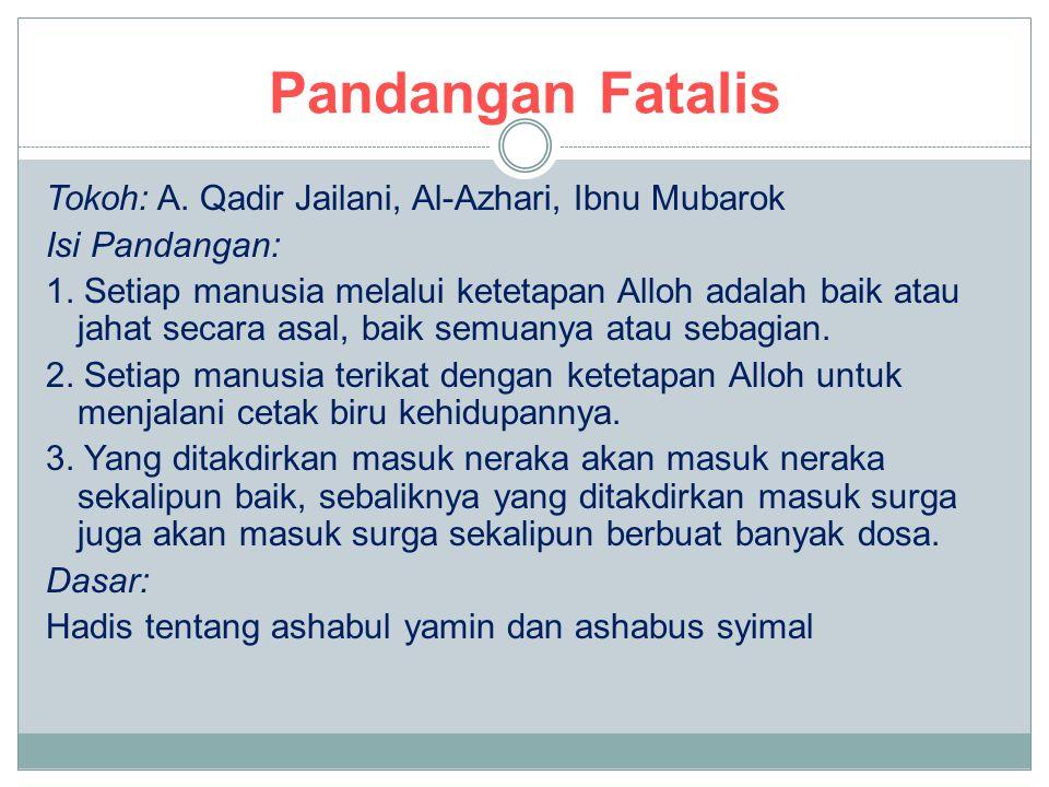 Pandangan Fatalis Tokoh: A. Qadir Jailani, Al-Azhari, Ibnu Mubarok Isi Pandangan: 1. Setiap manusia melalui ketetapan Alloh adalah baik atau jahat sec