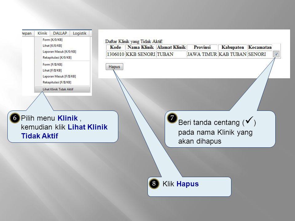 Pilih menu Klinik, kemudian klik Lihat Klinik Tidak Aktif 6 Beri tanda centang ( ) pada nama Klinik yang akan dihapus 7 Klik Hapus 8