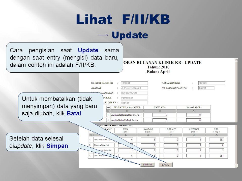 Update Lihat F/II/KB Cara pengisian saat Update sama dengan saat entry (mengisi) data baru, dalam contoh ini adalah F/II/KB. Setelah data selesai diup