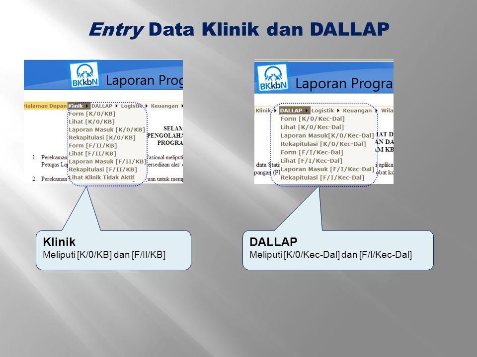 Klinik Meliputi [K/0/KB] dan [F/II/KB] Entry Data Klinik dan DALLAP DALLAP Meliputi [K/0/Kec-Dal] dan [F/I/Kec-Dal]