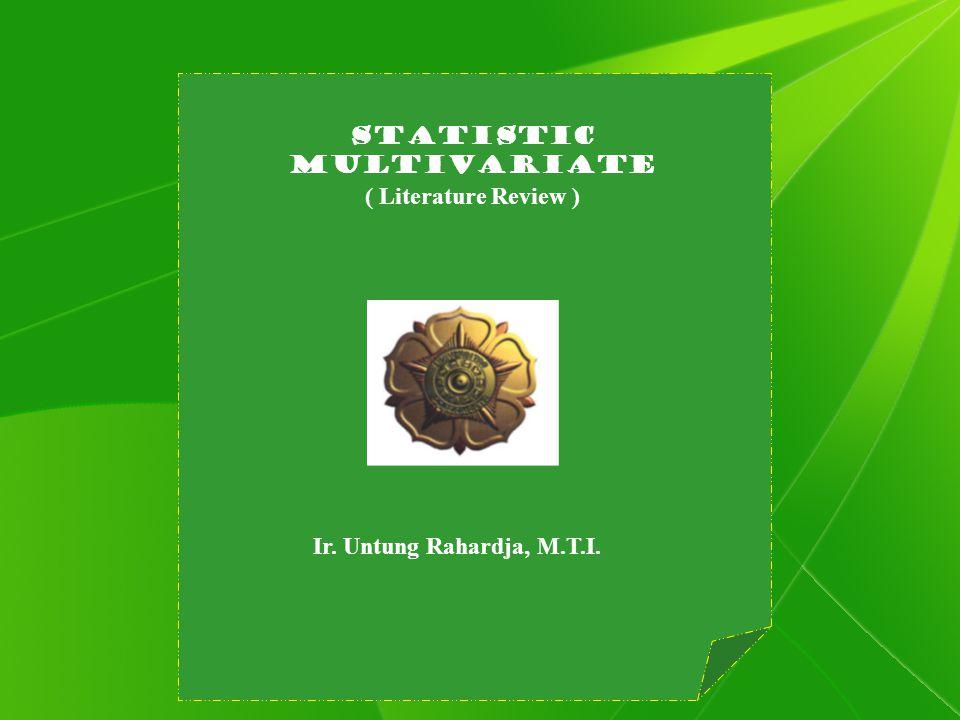 Statistic Multivariate ( Literature Review ) Ir. Untung Rahardja, M.T.I.