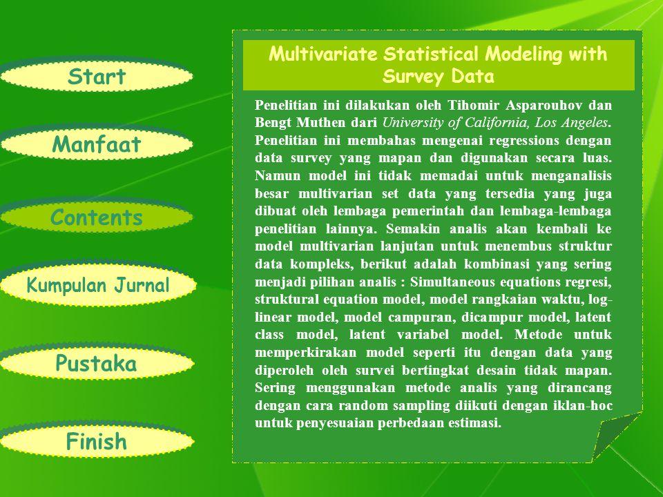 Start Manfaat Contents Kumpulan Jurnal Pustaka Finish Multivariate Statistical Modeling with Survey Data Penelitian ini dilakukan oleh Tihomir Asparouhov dan Bengt Muthen dari University of California, Los Angeles.