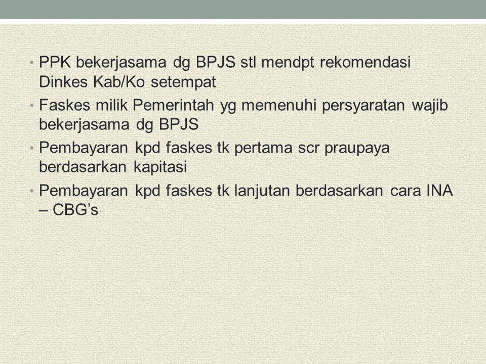 PPK bekerjasama dg BPJS stl mendpt rekomendasi Dinkes Kab/Ko setempat Faskes milik Pemerintah yg memenuhi persyaratan wajib bekerjasama dg BPJS Pembay