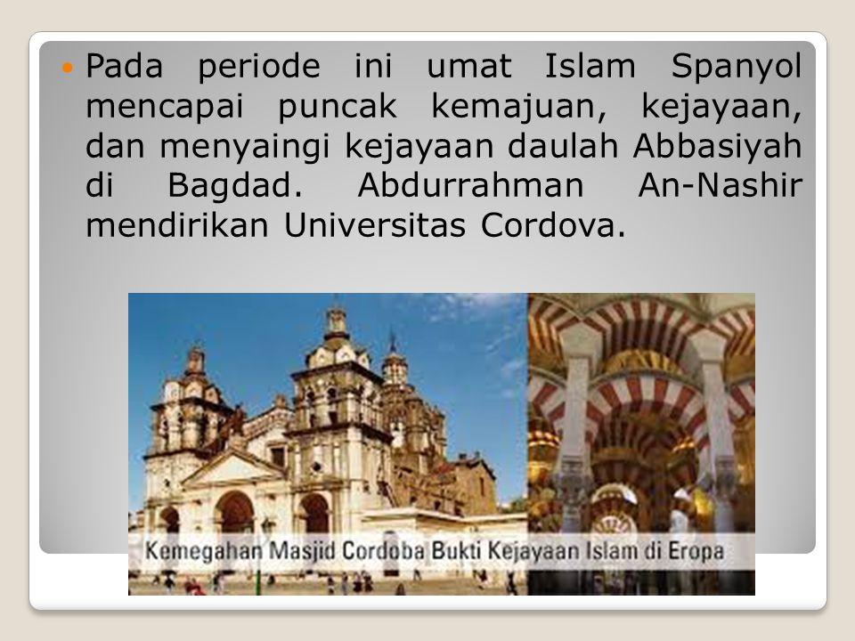 Pada periode ini umat Islam Spanyol mencapai puncak kemajuan, kejayaan, dan menyaingi kejayaan daulah Abbasiyah di Bagdad. Abdurrahman An-Nashir mendi