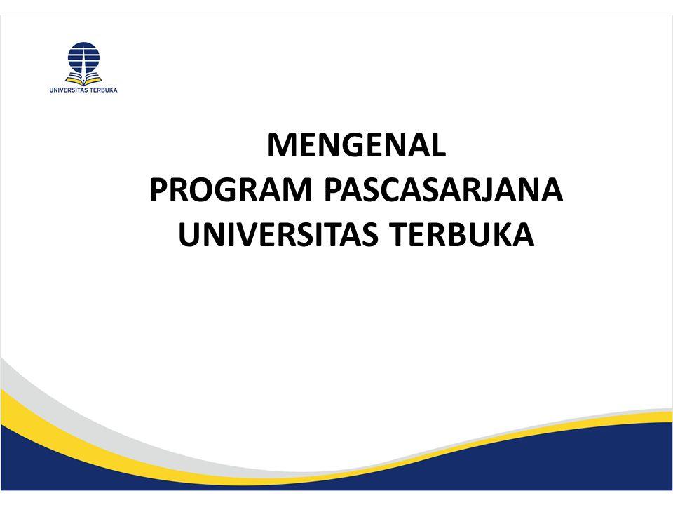MENGENAL PROGRAM PASCASARJANA UNIVERSITAS TERBUKA