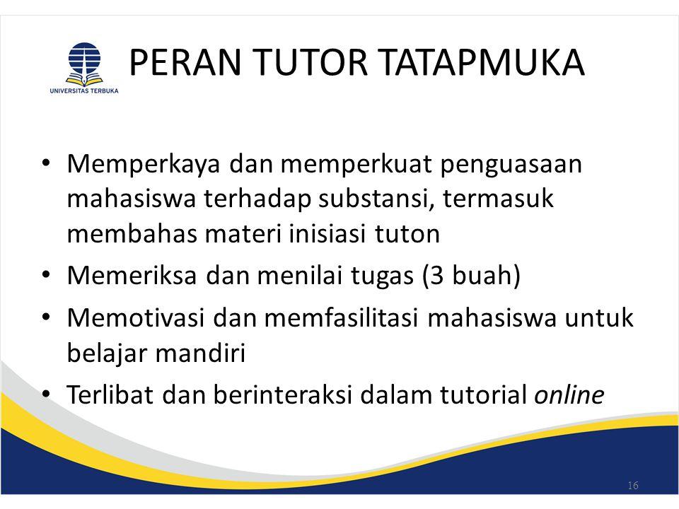 Siklus Belajar Satu Semester (A)  Tutorial Online sepanjang semester (dengan pemicu diskusi 8 materi inisiasi)  Tugas Matakuliah 3 buah  Tutorial Tatap Muka 4 kali  UAS (atau Ujian Ulang) 15 TTM I TTM IITTM III TTM IV UAS TUGAS 1TUGAS 2TUGAS 3