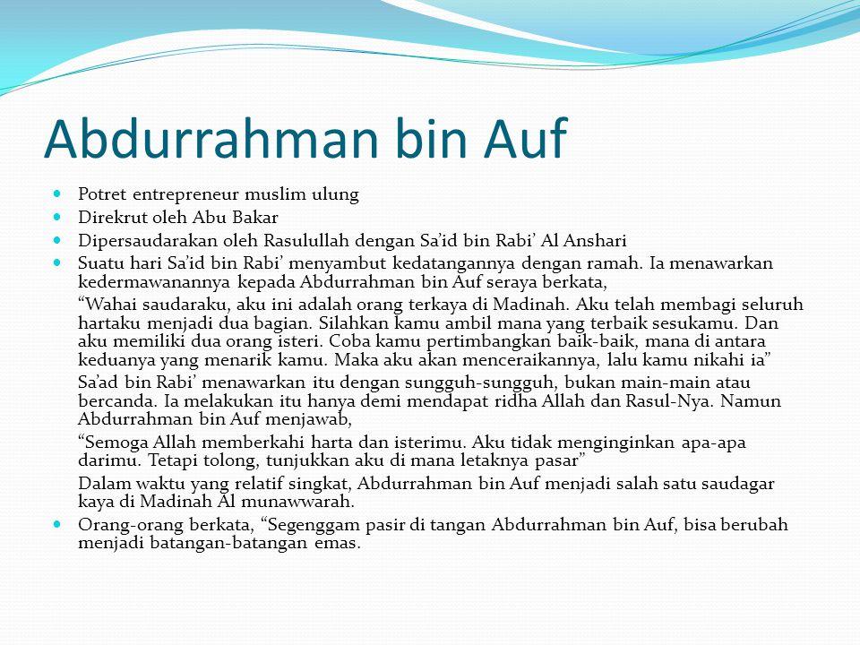 Abdurrahman bin Auf Potret entrepreneur muslim ulung Direkrut oleh Abu Bakar Dipersaudarakan oleh Rasulullah dengan Sa'id bin Rabi' Al Anshari Suatu hari Sa'id bin Rabi' menyambut kedatangannya dengan ramah.