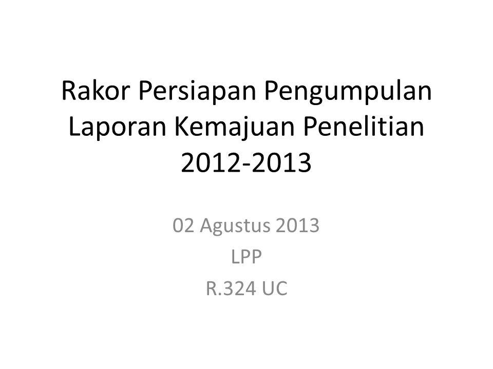 Rakor Persiapan Pengumpulan Laporan Kemajuan Penelitian 2012-2013 02 Agustus 2013 LPP R.324 UC
