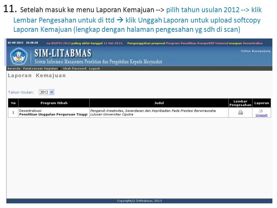 11. Setelah masuk ke menu Laporan Kemajuan --> pilih tahun usulan 2012 --> klik Lembar Pengesahan untuk di ttd  klik Unggah Laporan untuk upload soft