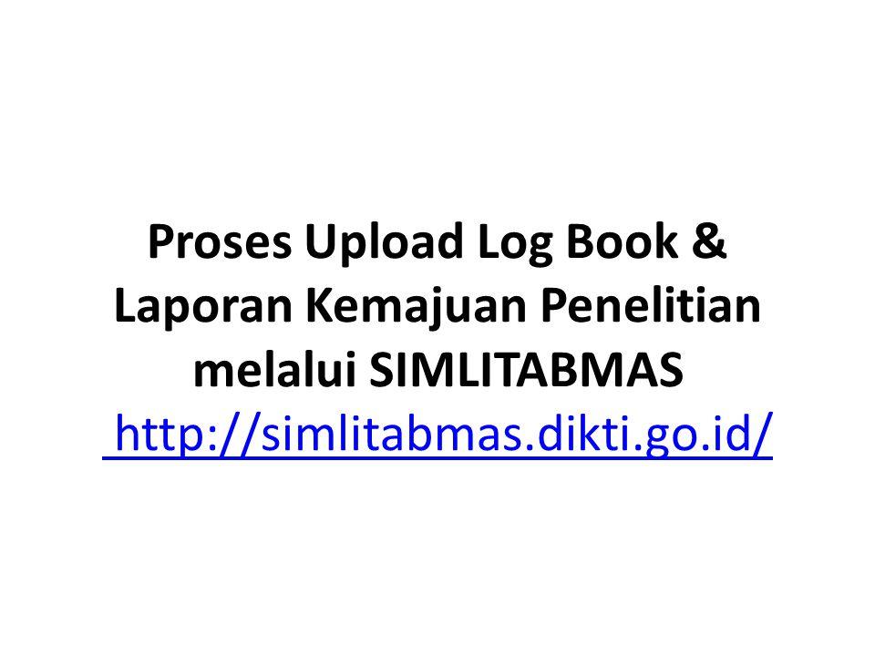 Proses Upload Log Book & Laporan Kemajuan Penelitian melalui SIMLITABMAS http://simlitabmas.dikti.go.id/ http://simlitabmas.dikti.go.id/