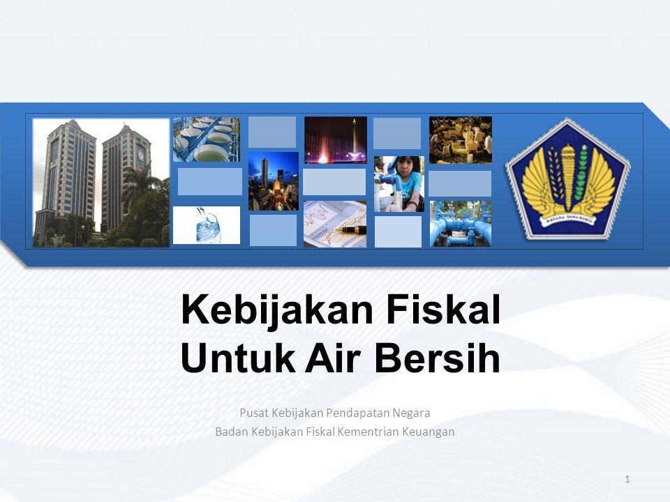 Kebijakan Fiskal Untuk Air Bersih Pusat Kebijakan Pendapatan Negara Badan Kebijakan Fiskal Kementrian Keuangan 1