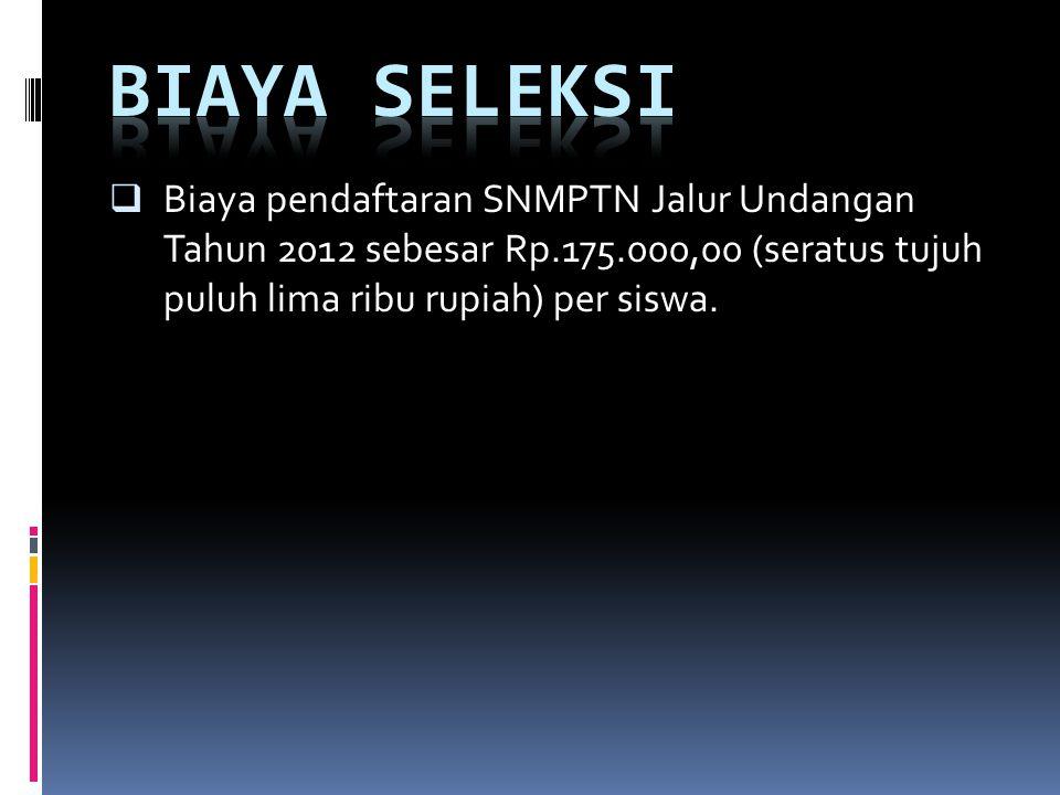  Biaya pendaftaran SNMPTN Jalur Undangan Tahun 2012 sebesar Rp.175.000,00 (seratus tujuh puluh lima ribu rupiah) per siswa.