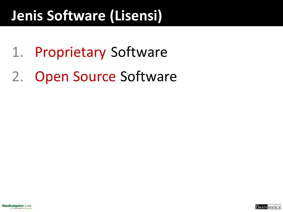 Jenis Software (Lisensi) 1.Proprietary Software 2.Open Source Software