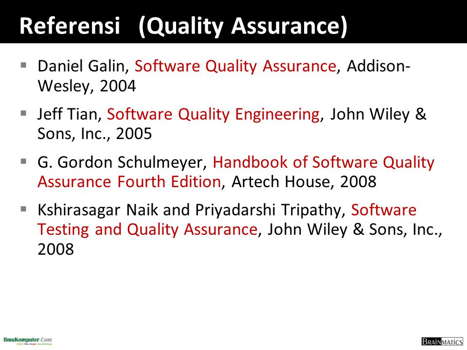 Referensi (Quality Assurance)  Daniel Galin, Software Quality Assurance, Addison- Wesley, 2004  Jeff Tian, Software Quality Engineering, John Wiley