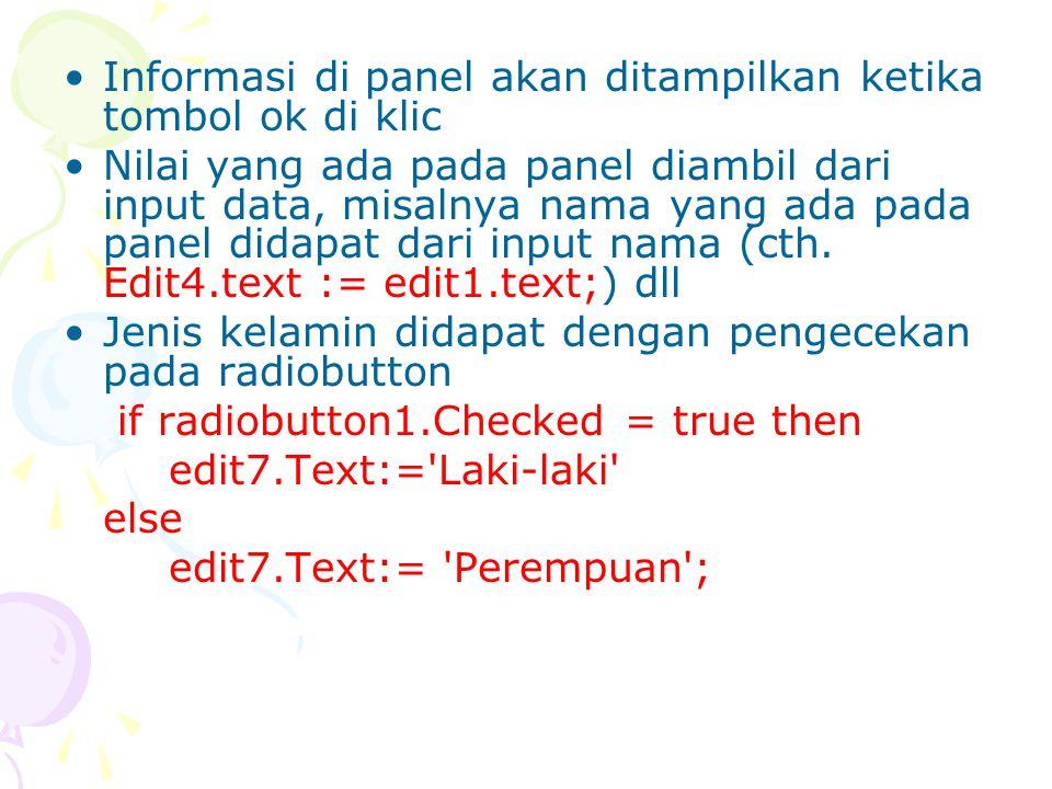Informasi di panel akan ditampilkan ketika tombol ok di klic Nilai yang ada pada panel diambil dari input data, misalnya nama yang ada pada panel dida