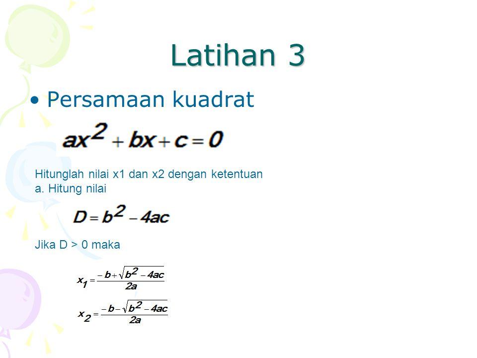 Latihan 3 Persamaan kuadrat Hitunglah nilai x1 dan x2 dengan ketentuan a. Hitung nilai Jika D > 0 maka