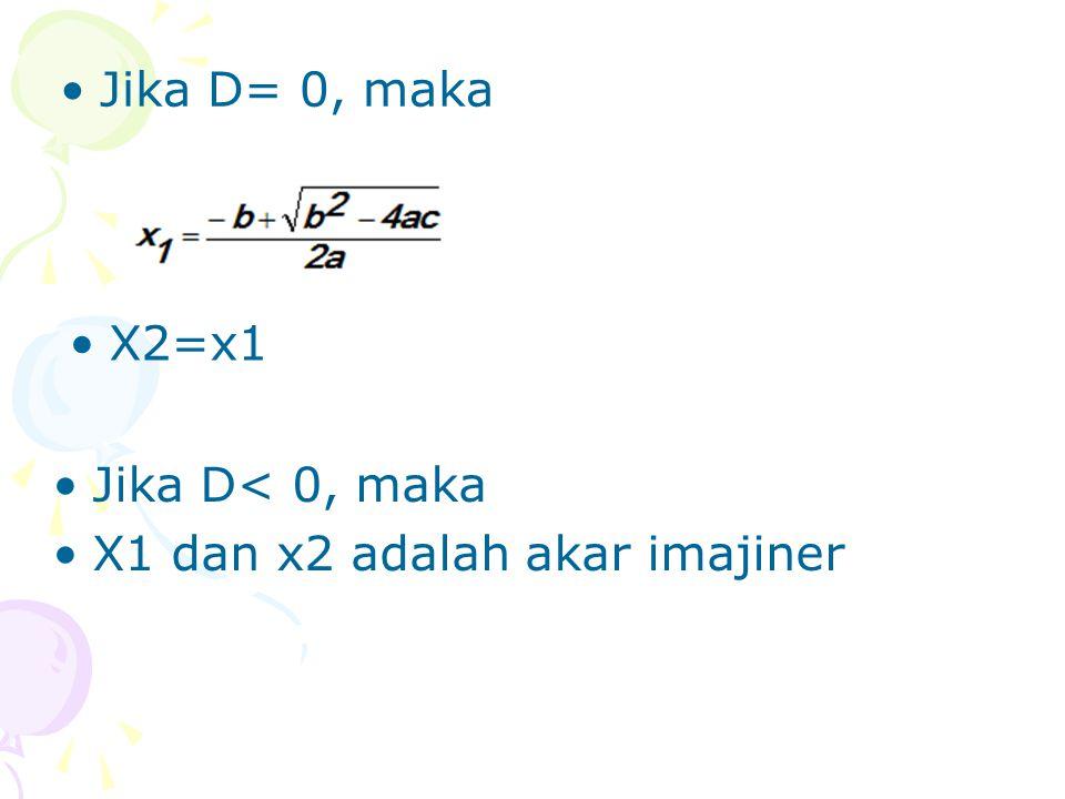 X2=x1 Jika D= 0, maka Jika D< 0, maka X1 dan x2 adalah akar imajiner