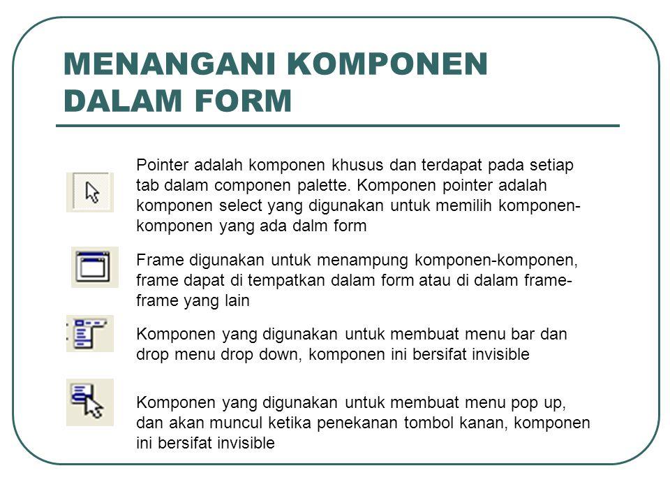 MENANGANI KOMPONEN DALAM FORM Pointer adalah komponen khusus dan terdapat pada setiap tab dalam componen palette. Komponen pointer adalah komponen sel