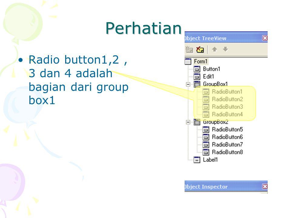 Perhatian Radio button1,2, 3 dan 4 adalah bagian dari group box1