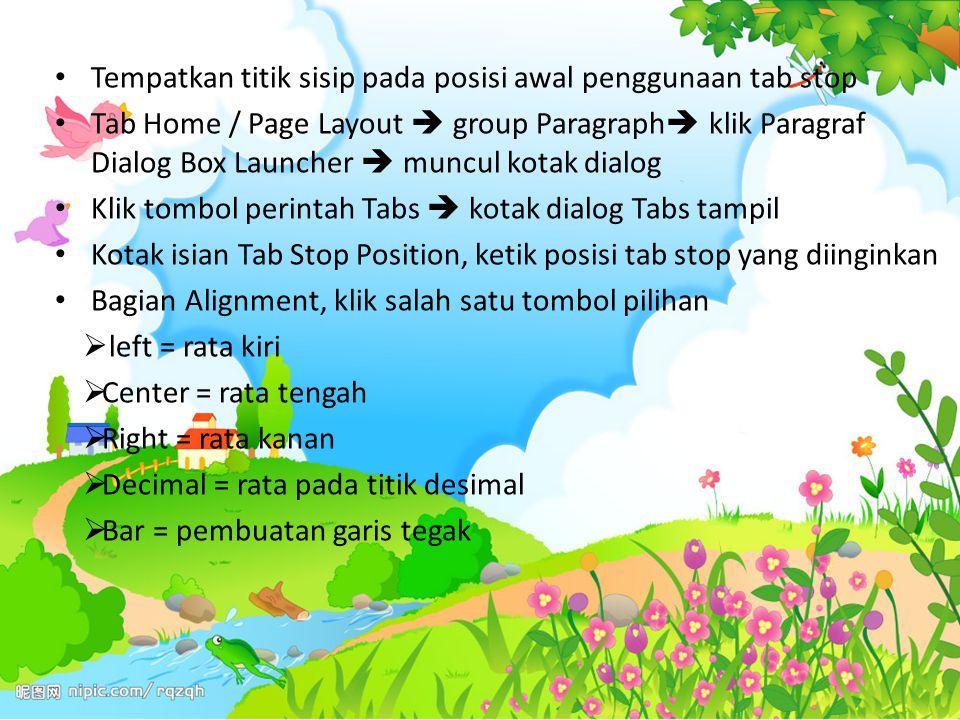 Tempatkan titik sisip pada posisi awal penggunaan tab stop Tab Home / Page Layout  group Paragraph  klik Paragraf Dialog Box Launcher  muncul kotak