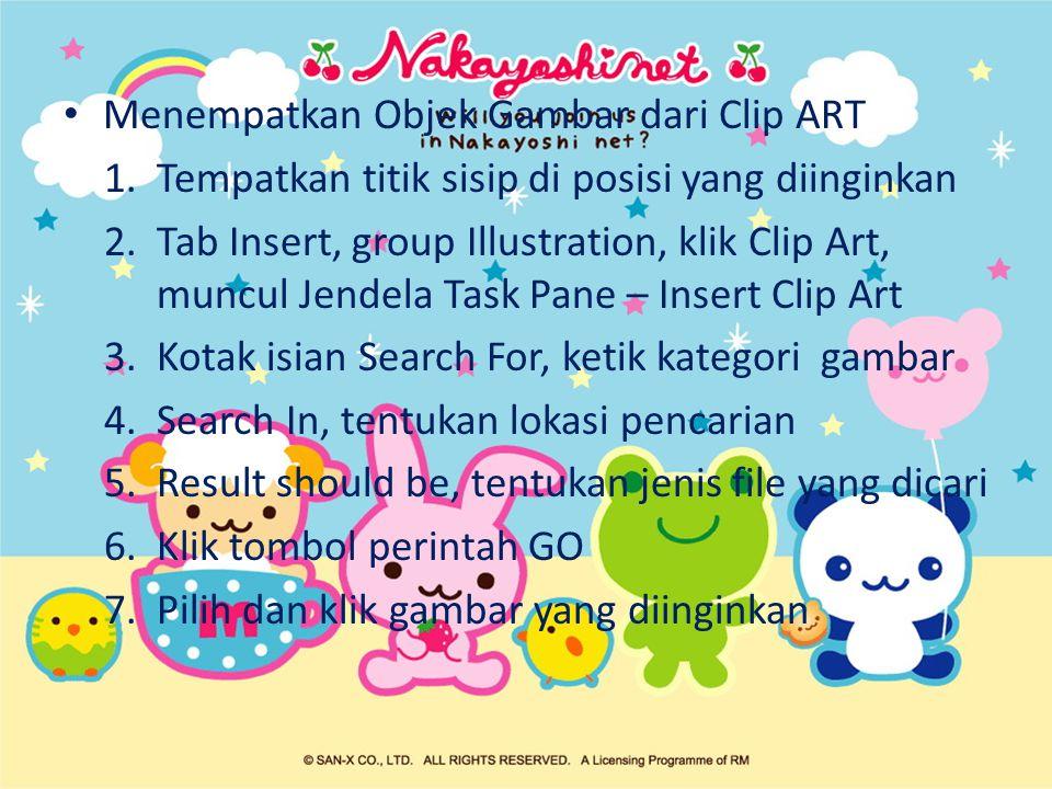 Menempatkan Objek Gambar dari Clip ART 1. Tempatkan titik sisip di posisi yang diinginkan 2.Tab Insert, group Illustration, klik Clip Art, muncul Jend