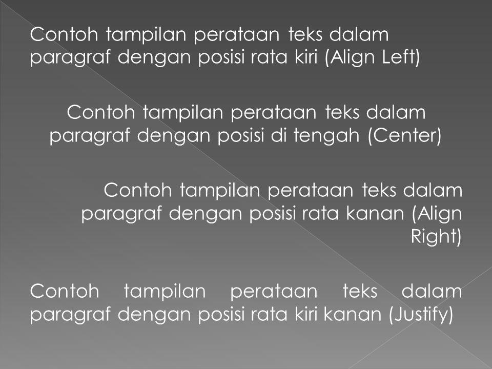Contoh tampilan perataan teks dalam paragraf dengan posisi rata kiri (Align Left) Contoh tampilan perataan teks dalam paragraf dengan posisi di tengah