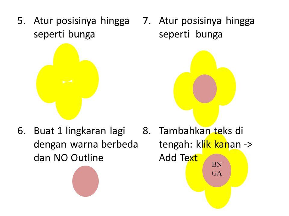 5.Atur posisinya hingga seperti bunga 6.Buat 1 lingkaran lagi dengan warna berbeda dan NO Outline 7.Atur posisinya hingga seperti bunga 8.Tambahkan te