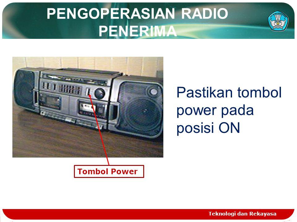PENGOPERASIAN RADIO PENERIMA Teknologi dan Rekayasa Tombol Power Pastikan tombol power pada posisi ON