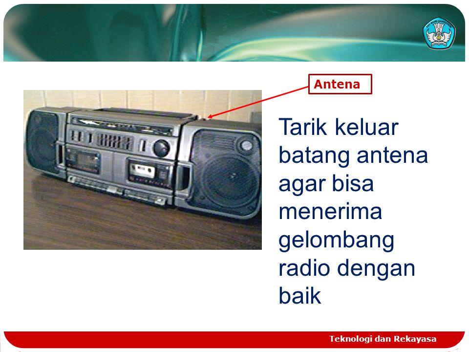 Teknologi dan Rekayasa Antena Tarik keluar batang antena agar bisa menerima gelombang radio dengan baik