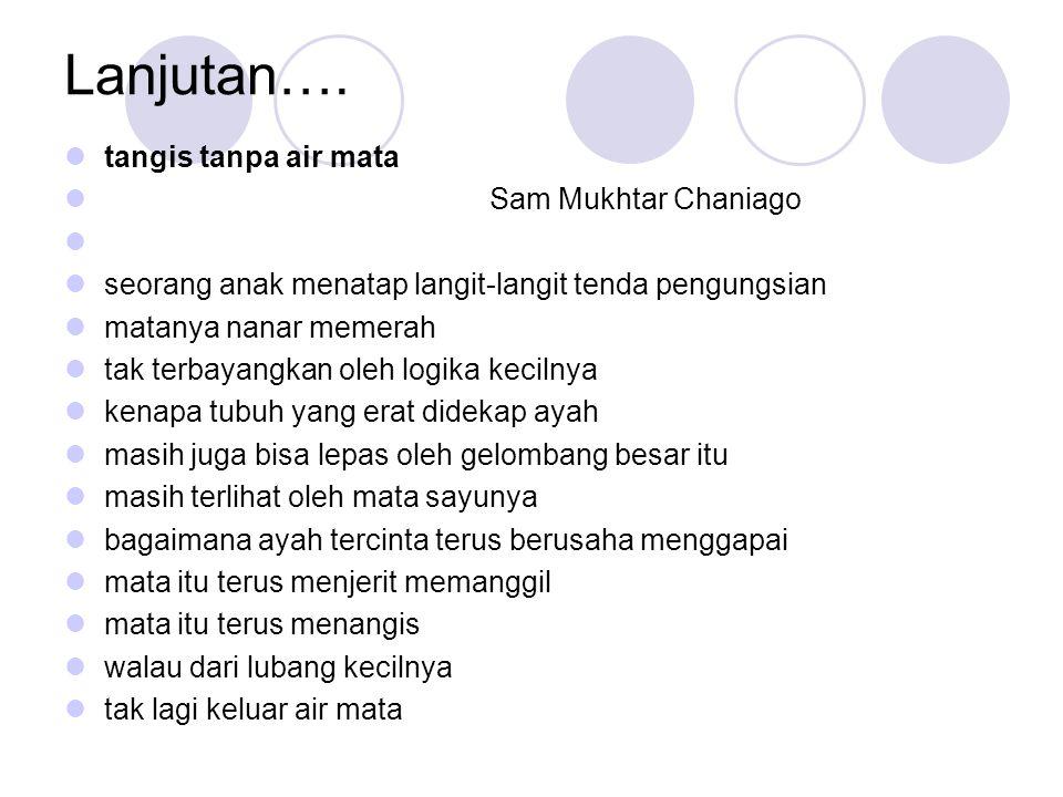 Lanjutan…. tangis tanpa air mata Sam Mukhtar Chaniago seorang anak menatap langit-langit tenda pengungsian matanya nanar memerah tak terbayangkan oleh