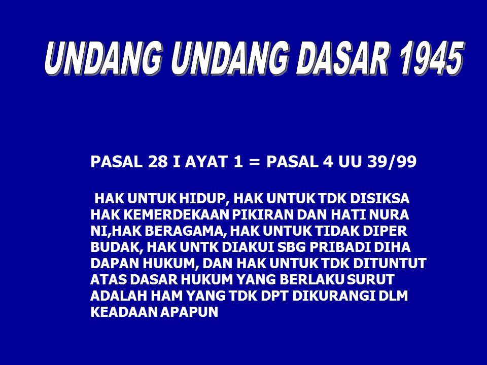 PASAL 28 I AYAT 1 = PASAL 4 UU 39/99 HAK UNTUK HIDUP, HAK UNTUK TDK DISIKSA HAK KEMERDEKAAN PIKIRAN DAN HATI NURA NI,HAK BERAGAMA, HAK UNTUK TIDAK DIP
