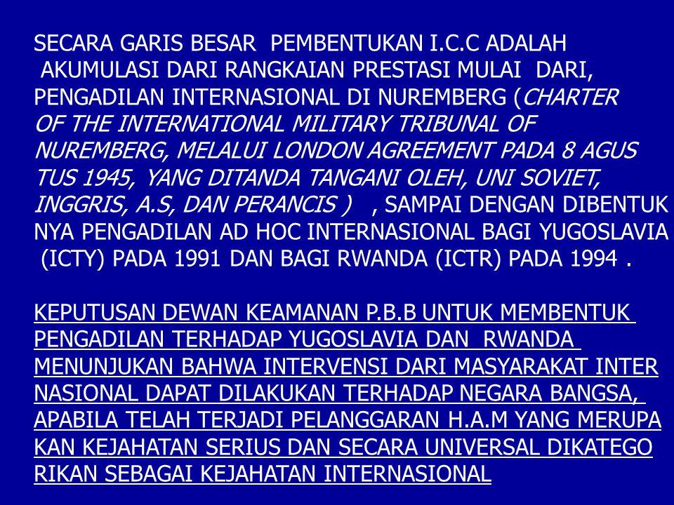 SECARA GARIS BESAR PEMBENTUKAN I.C.C ADALAH AKUMULASI DARI RANGKAIAN PRESTASI MULAI DARI, PENGADILAN INTERNASIONAL DI NUREMBERG (CHARTER OF THE INTERN