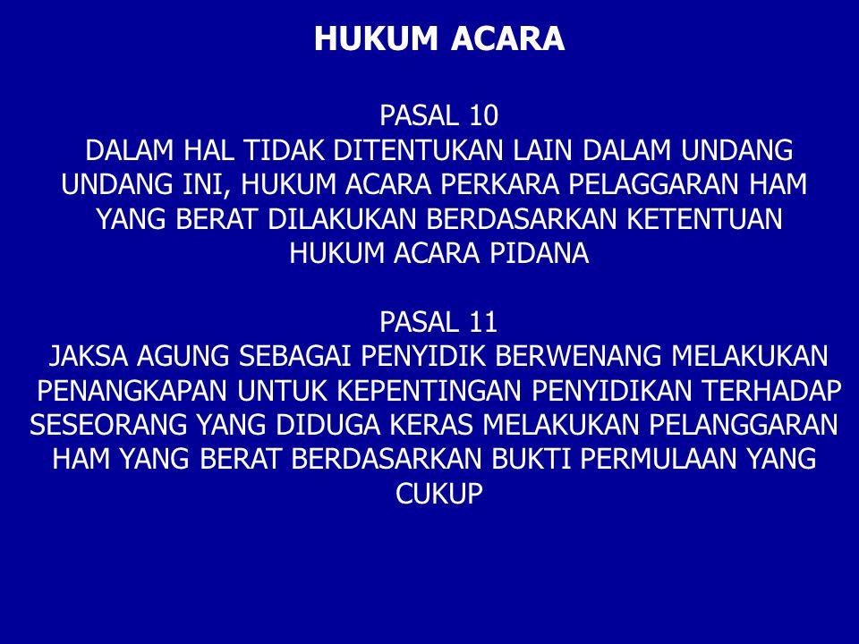 HUKUM ACARA PASAL 10 DALAM HAL TIDAK DITENTUKAN LAIN DALAM UNDANG UNDANG INI, HUKUM ACARA PERKARA PELAGGARAN HAM YANG BERAT DILAKUKAN BERDASARKAN KETE