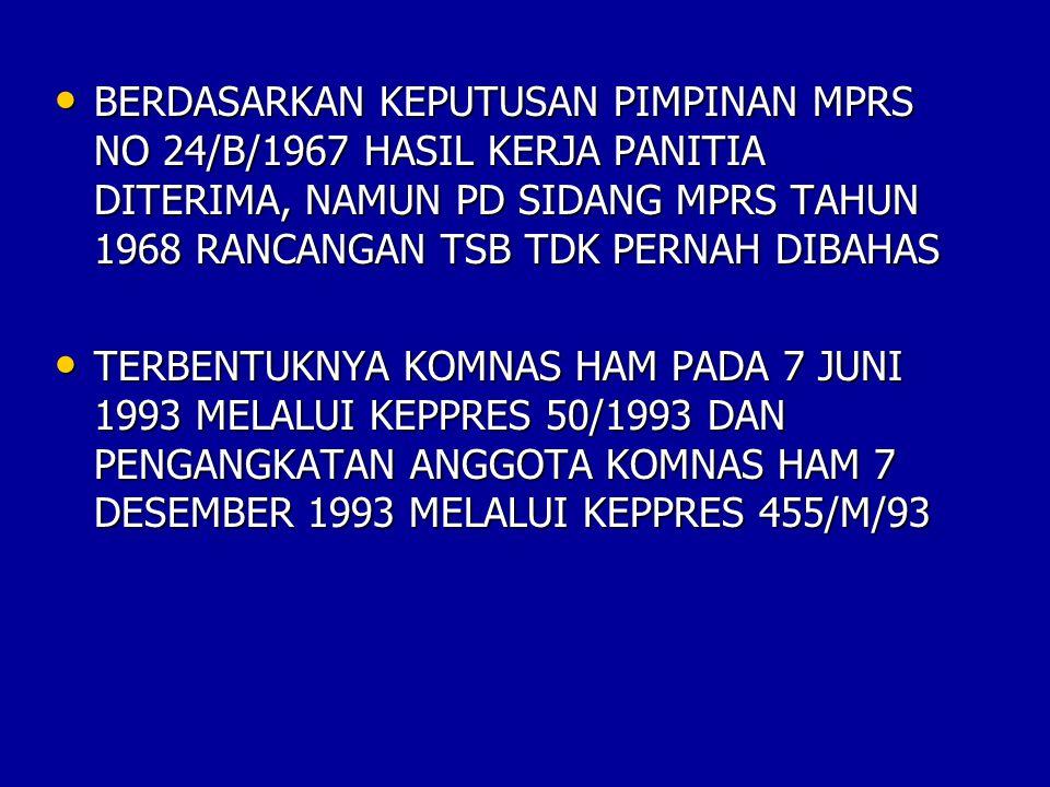 BERDASARKAN KEPUTUSAN PIMPINAN MPRS NO 24/B/1967 HASIL KERJA PANITIA DITERIMA, NAMUN PD SIDANG MPRS TAHUN 1968 RANCANGAN TSB TDK PERNAH DIBAHAS BERDAS
