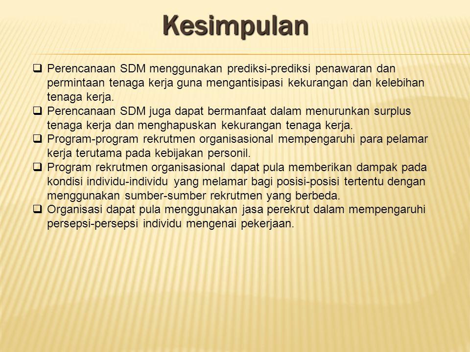Kesimpulan  Perencanaan SDM menggunakan prediksi-prediksi penawaran dan permintaan tenaga kerja guna mengantisipasi kekurangan dan kelebihan tenaga k