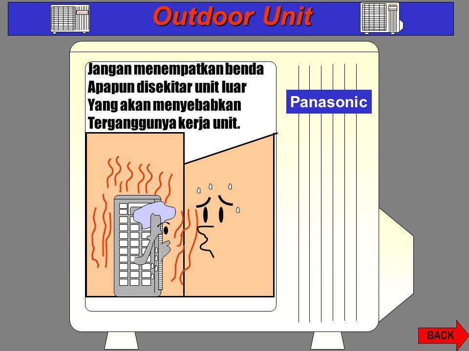 Outdoor Unit National Jangan menempatkan benda Apapun disekitar unit luar Yang akan menyebabkan Terganggunya kerja unit.