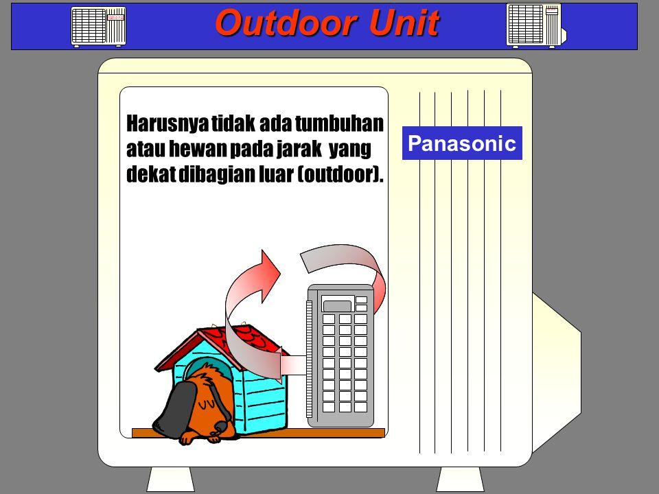 Outdoor Unit National Harusnya tidak ada tumbuhan atau hewan pada jarak yang dekat dibagian luar (outdoor).