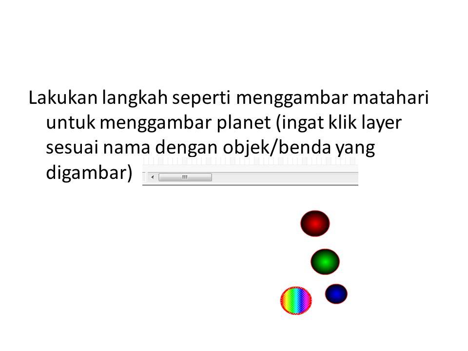 Lakukan langkah seperti menggambar matahari untuk menggambar planet (ingat klik layer sesuai nama dengan objek/benda yang digambar)