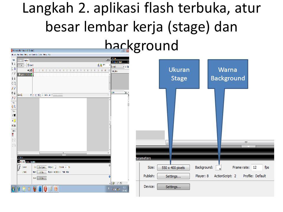 Langkah 2. aplikasi flash terbuka, atur besar lembar kerja (stage) dan background Ukuran Stage Warna Background